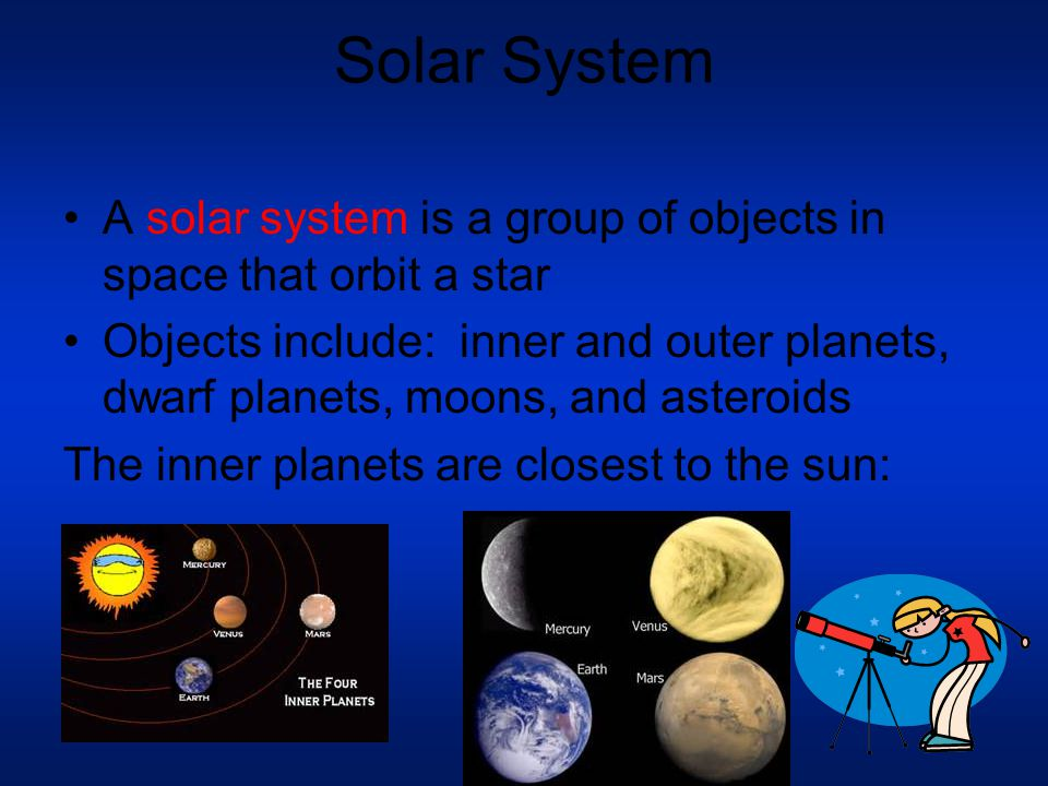 Solar System A solar system is a group of objects in space that orbit a star.