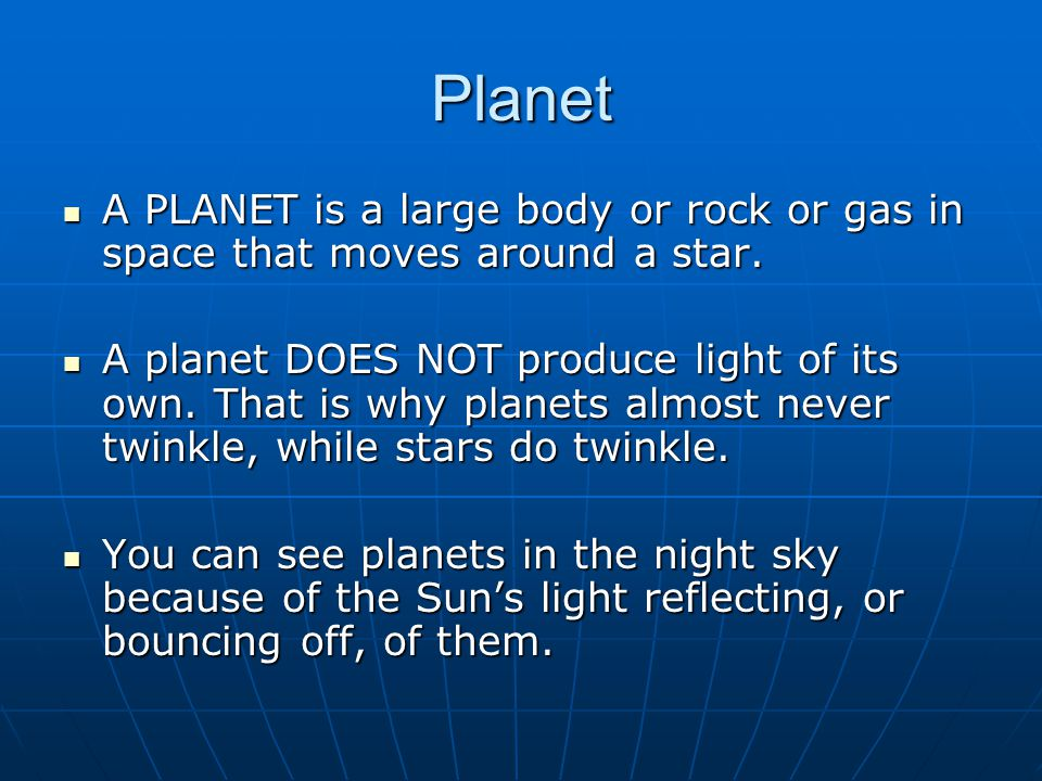 Planet A PLANET is a large body or rock or gas in space that moves around a star.