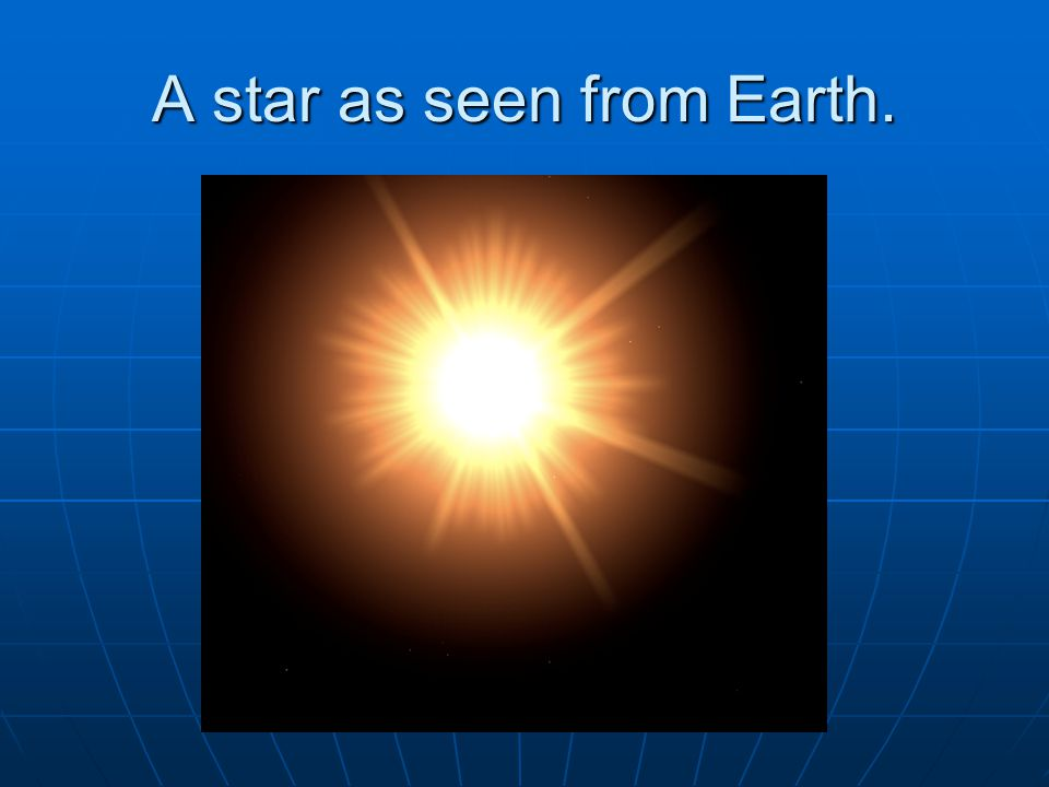 A star as seen from Earth.