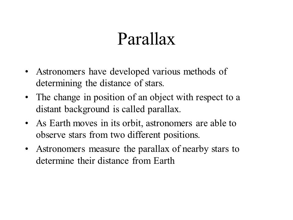 Parallax Astronomers have developed various methods of determining the distance of stars.