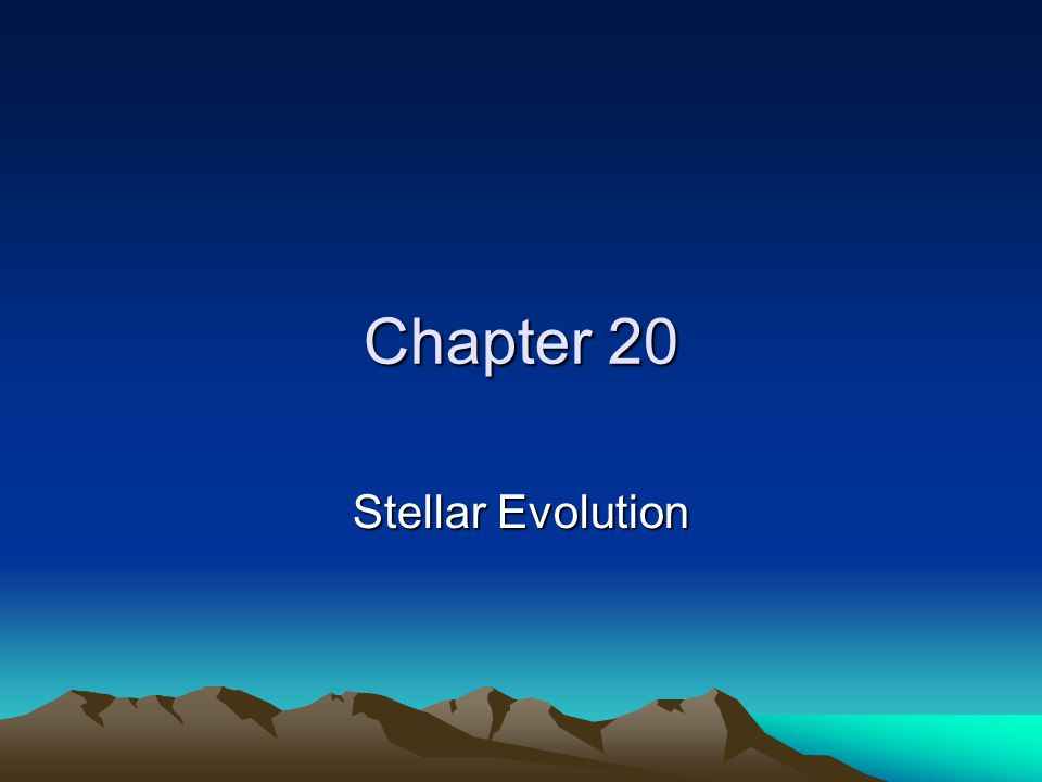 Chapter 20 Stellar Evolution