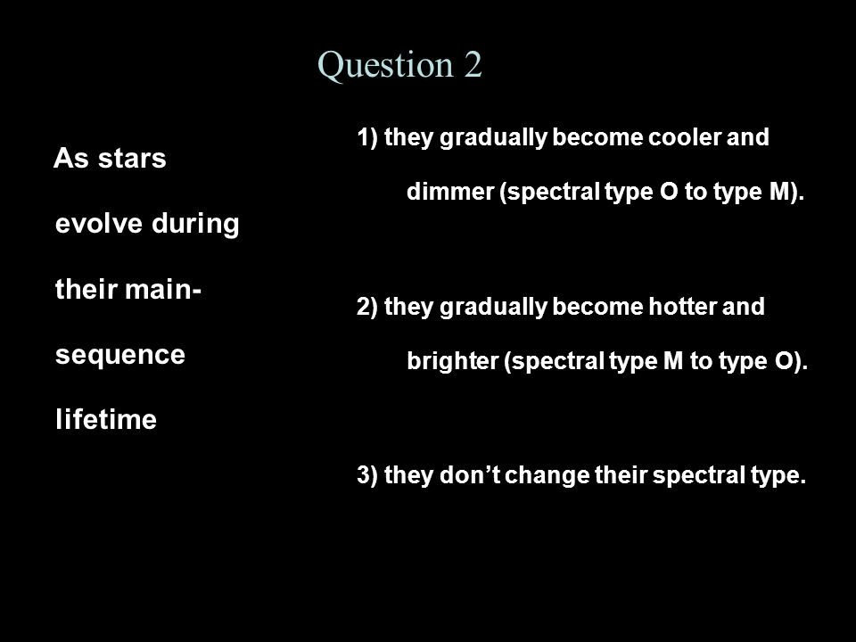 Question 2 As stars evolve during their main-sequence lifetime