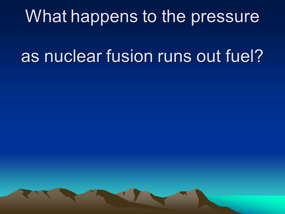 What happens to the pressure as nuclear fusion runs out fuel