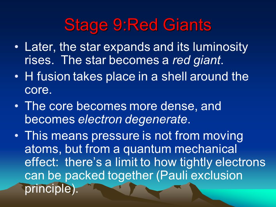 Stage 9:Red Giants Later, the star expands and its luminosity rises. The star becomes a red giant.