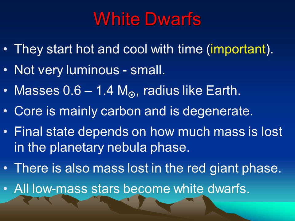 White Dwarfs They start hot and cool with time (important).