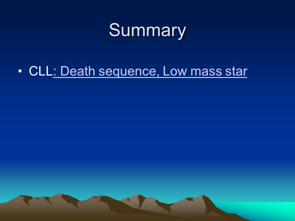 Summary CLL: Death sequence, Low mass star
