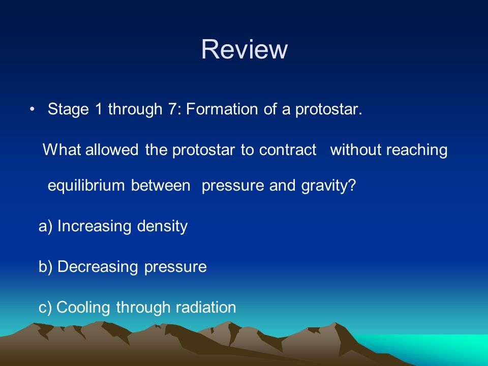 Review Stage 1 through 7: Formation of a protostar.