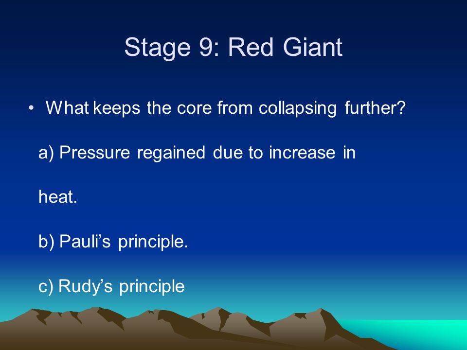 Stage 9: Red Giant What keeps the core from collapsing further