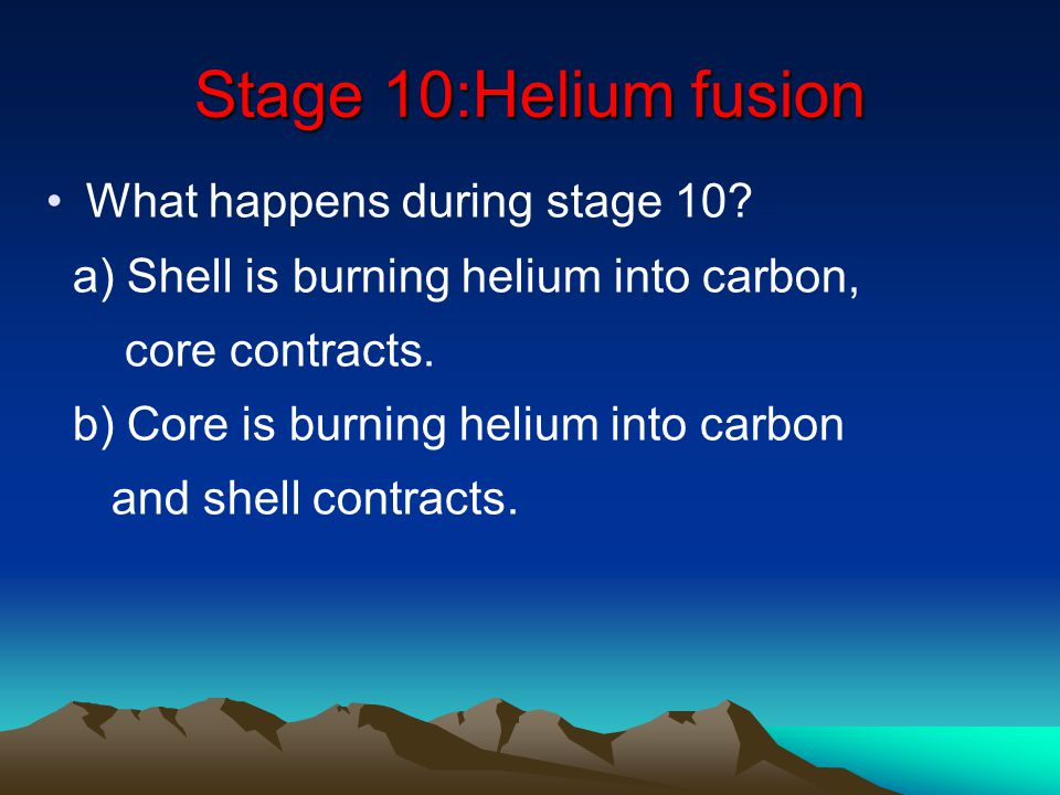 Stage 10:Helium fusion What happens during stage 10