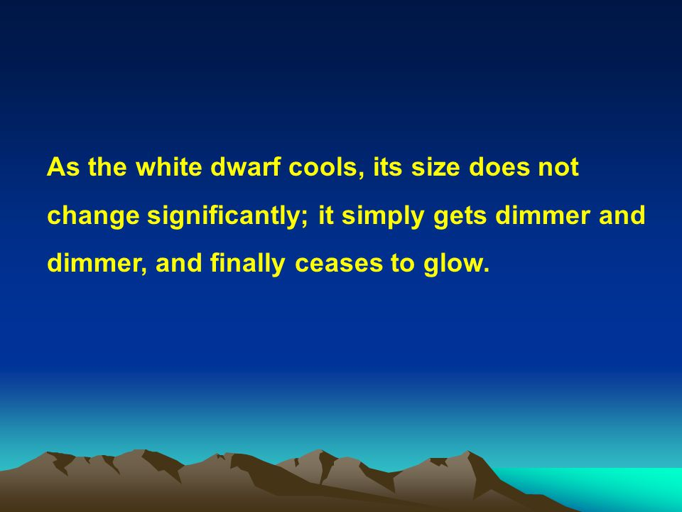 As the white dwarf cools, its size does not change significantly; it simply gets dimmer and dimmer, and finally ceases to glow.