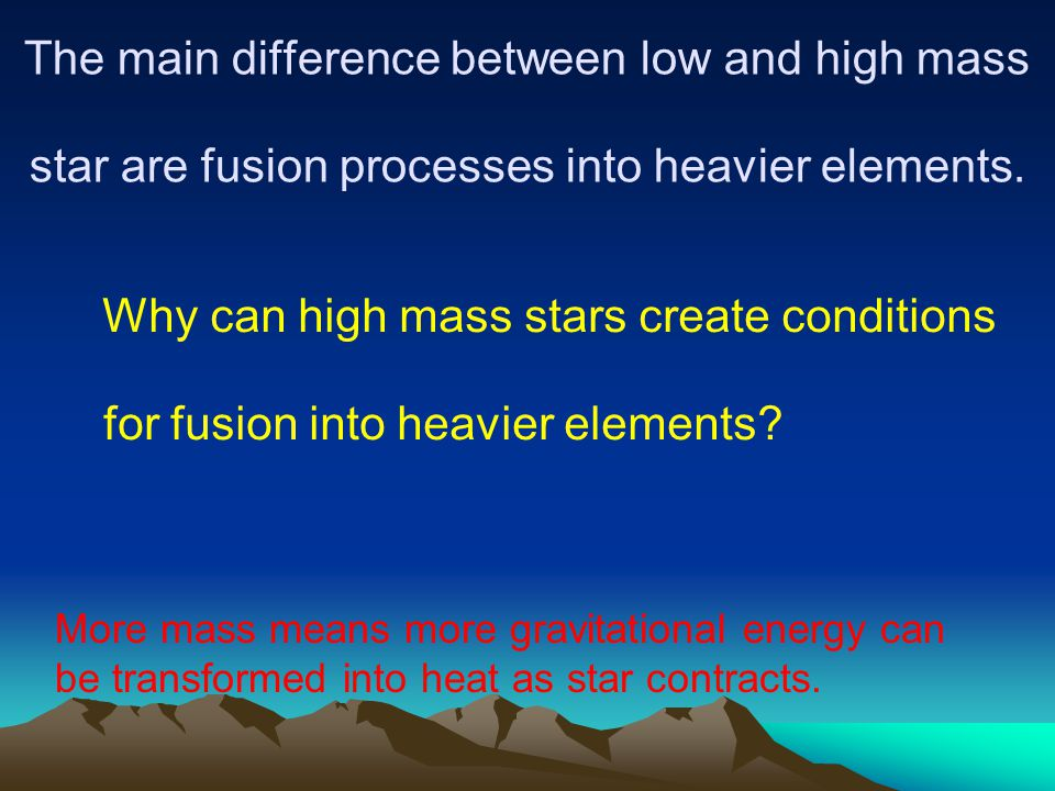 The main difference between low and high mass star are fusion processes into heavier elements.