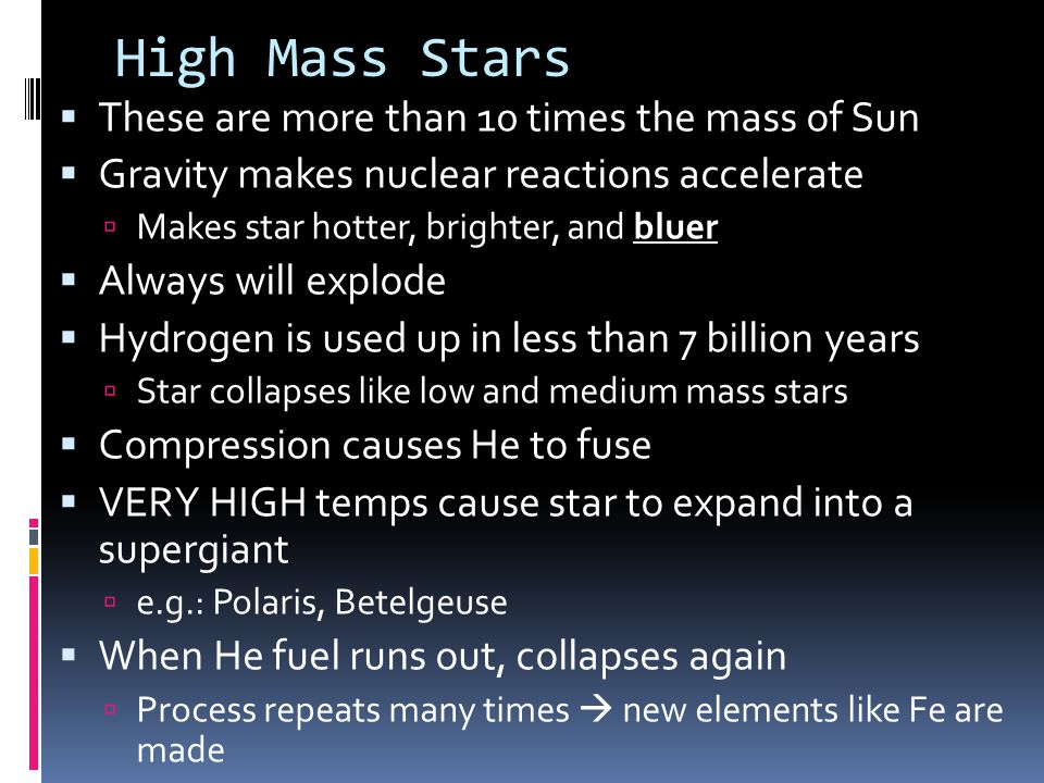 High Mass Stars These are more than 10 times the mass of Sun