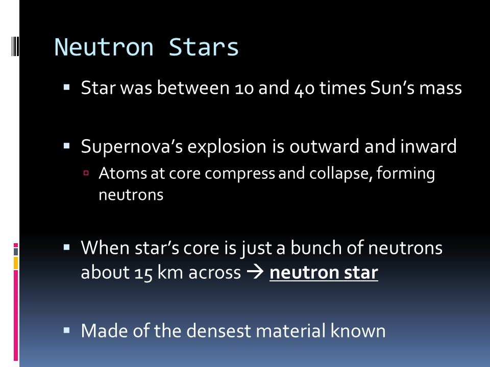 Neutron Stars Star was between 10 and 40 times Sun's mass