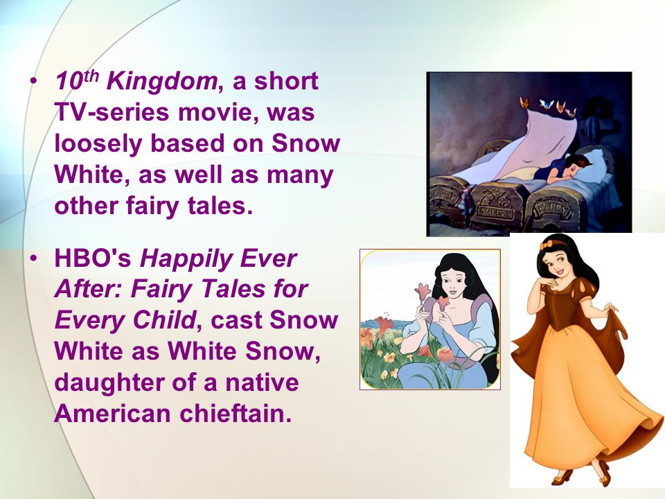 10th Kingdom, a short TV-series movie, was loosely based on Snow White, as well as many other fairy tales.