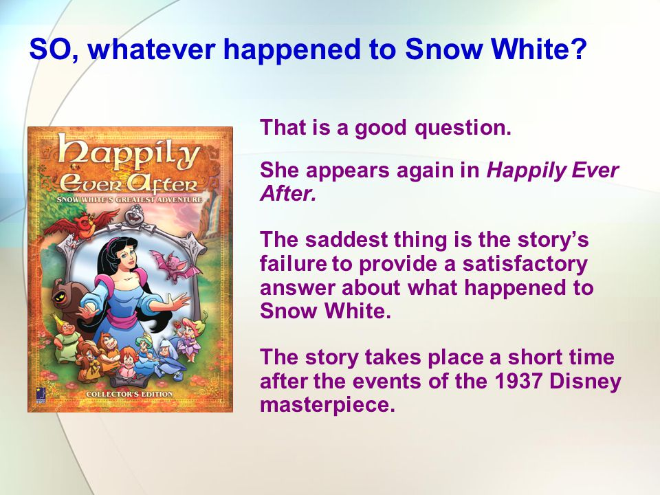 SO, whatever happened to Snow White