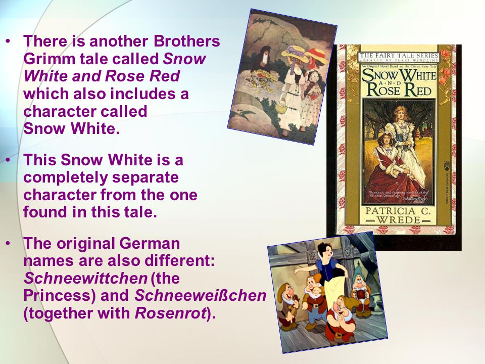 There is another Brothers Grimm tale called Snow White and Rose Red which also includes a character called Snow White.