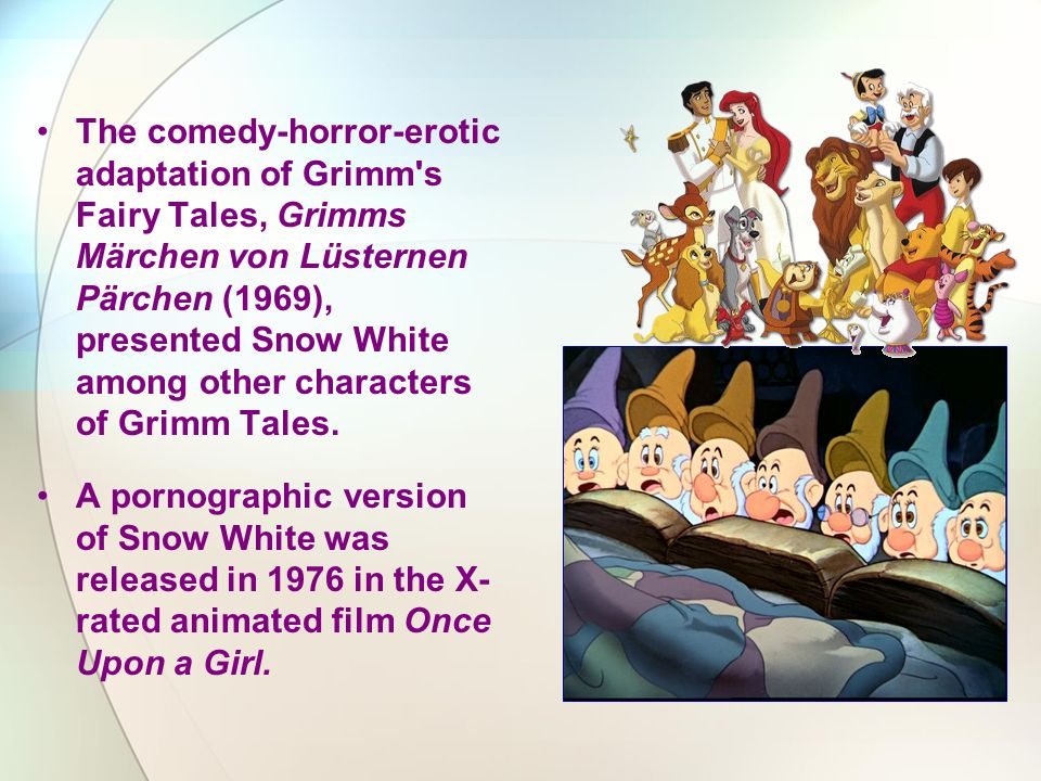 The comedy-horror-erotic adaptation of Grimm s Fairy Tales, Grimms Märchen von Lüsternen Pärchen (1969), presented Snow White among other characters of Grimm Tales.