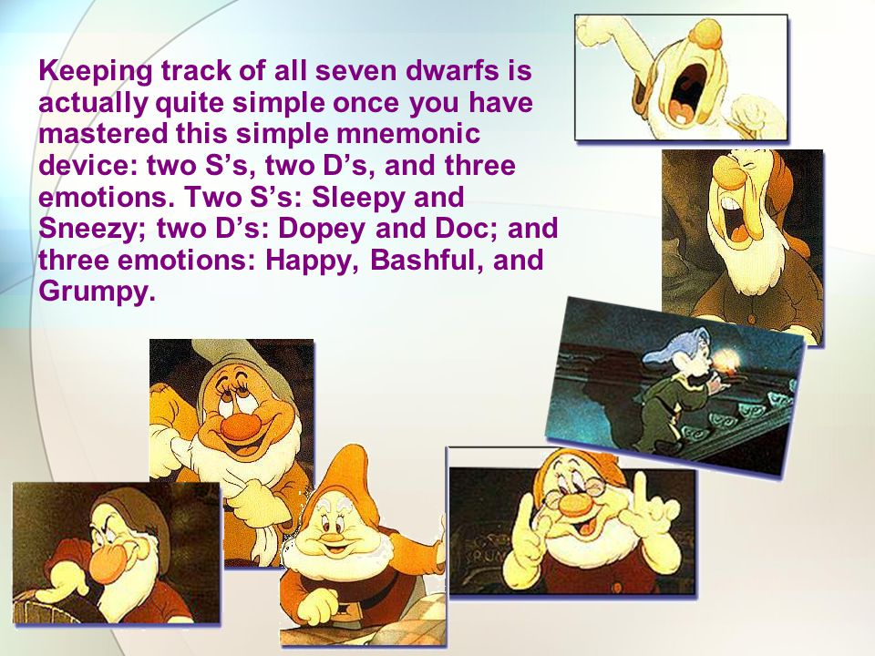 Keeping track of all seven dwarfs is actually quite simple once you have mastered this simple mnemonic device: two S's, two D's, and three emotions.