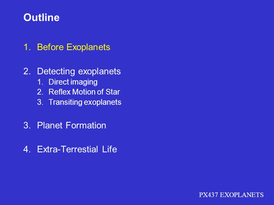 Outline Before Exoplanets Detecting exoplanets Planet Formation