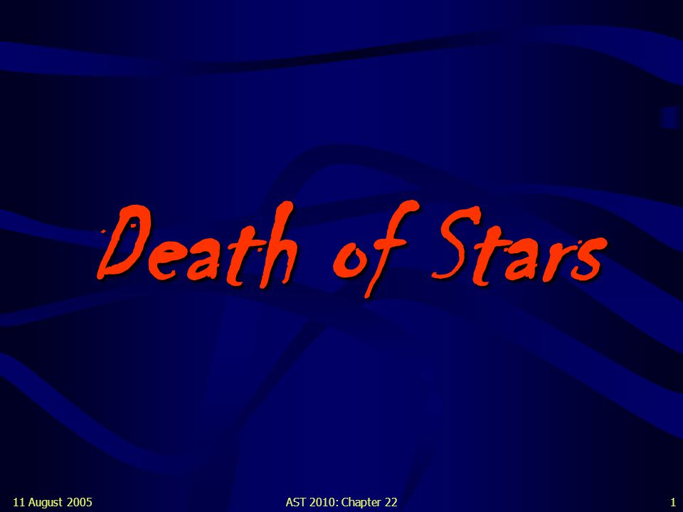 Death of Stars 11 August 2005 AST 2010: Chapter 22