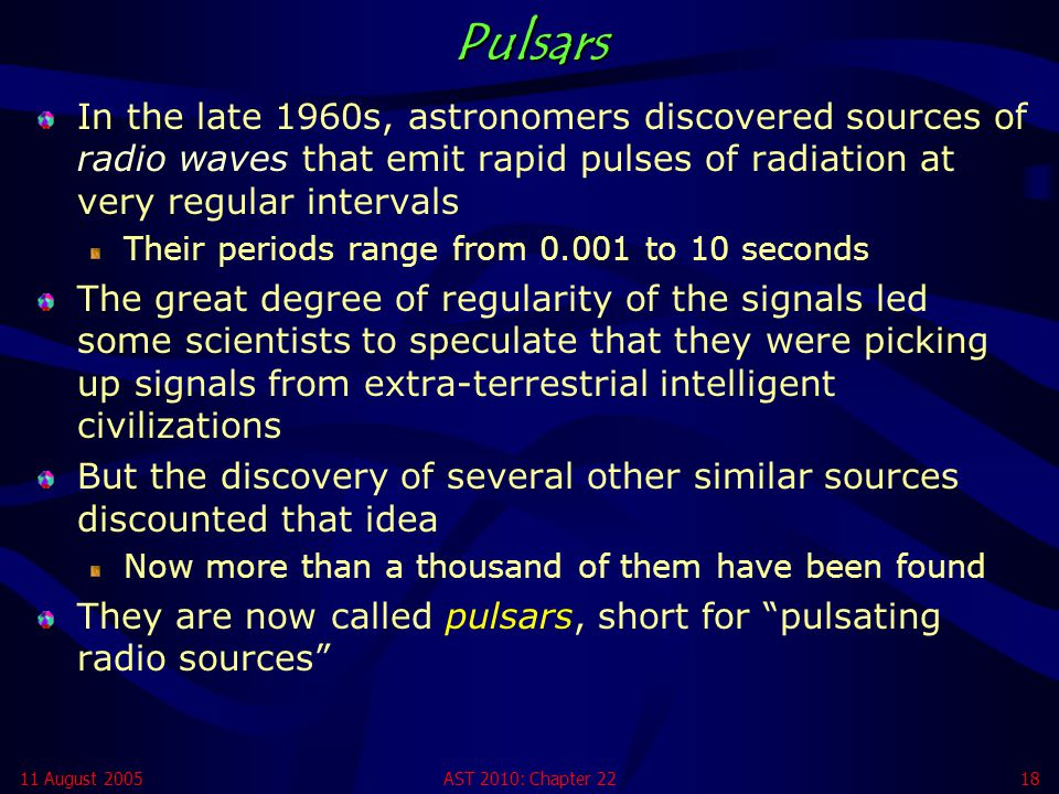 Pulsars In the late 1960s, astronomers discovered sources of radio waves that emit rapid pulses of radiation at very regular intervals.