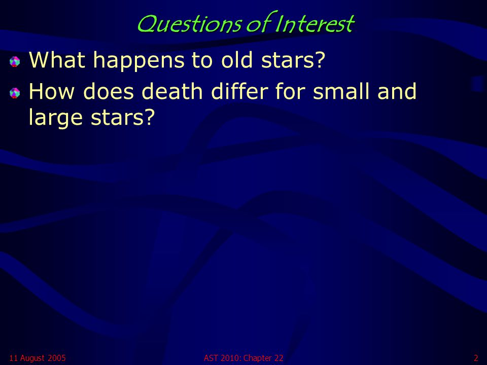 Questions of Interest What happens to old stars