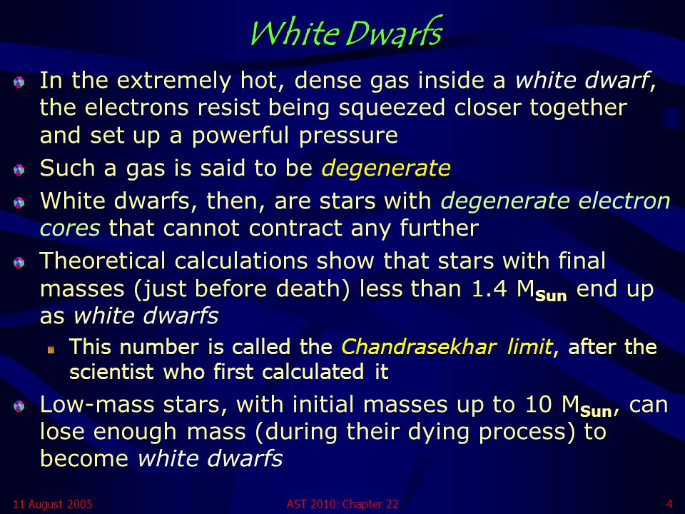 White Dwarfs In the extremely hot, dense gas inside a white dwarf, the electrons resist being squeezed closer together and set up a powerful pressure.