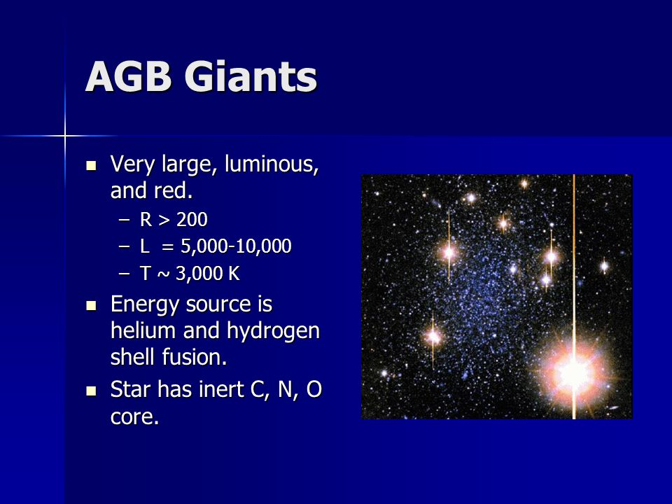 AGB Giants Very large, luminous, and red.