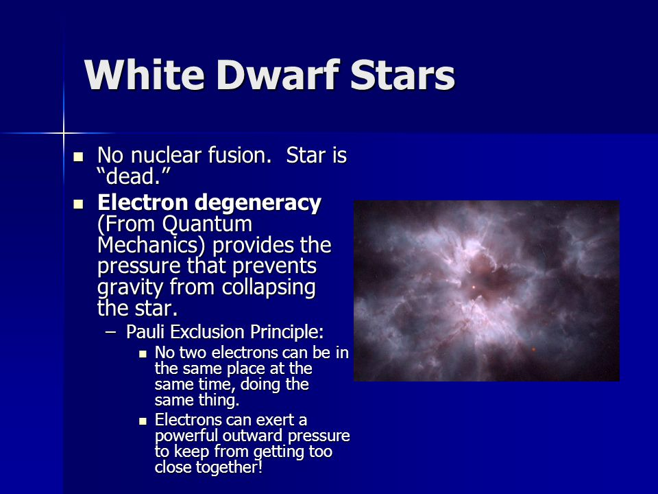White Dwarf Stars No nuclear fusion. Star is dead.