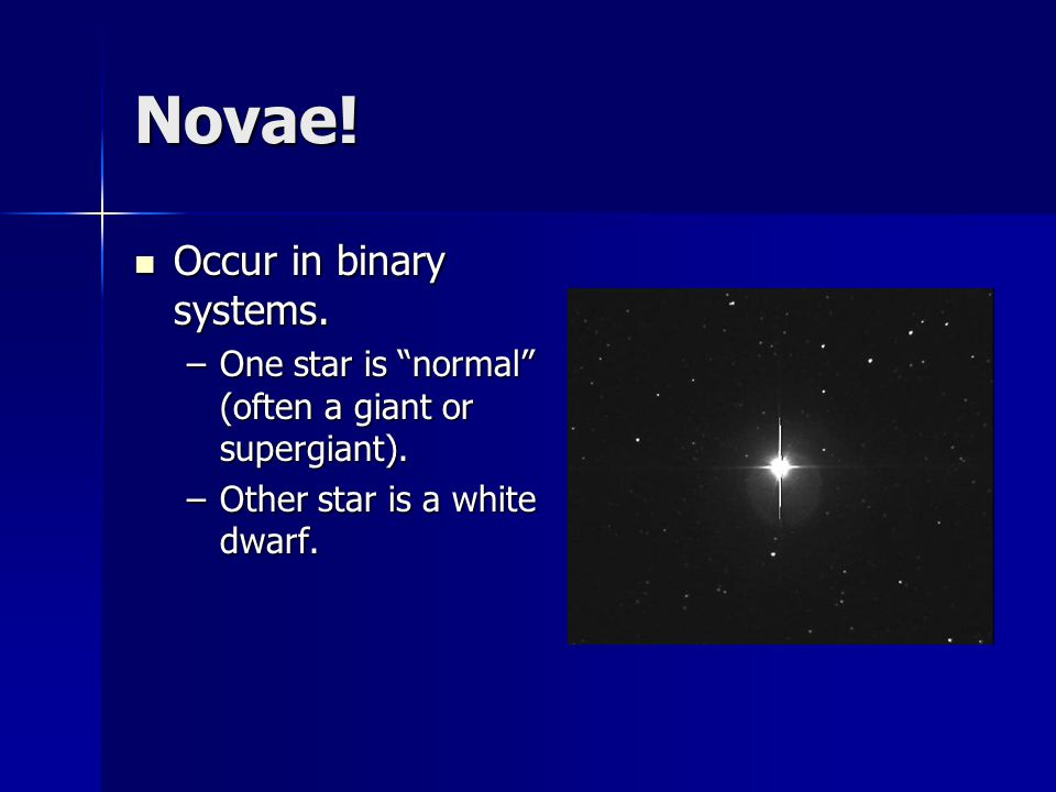 Novae! Occur in binary systems.