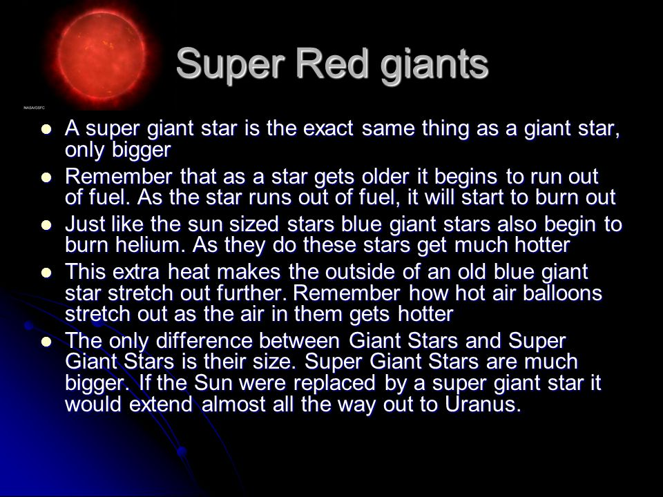 Super Red giants A super giant star is the exact same thing as a giant star, only bigger.
