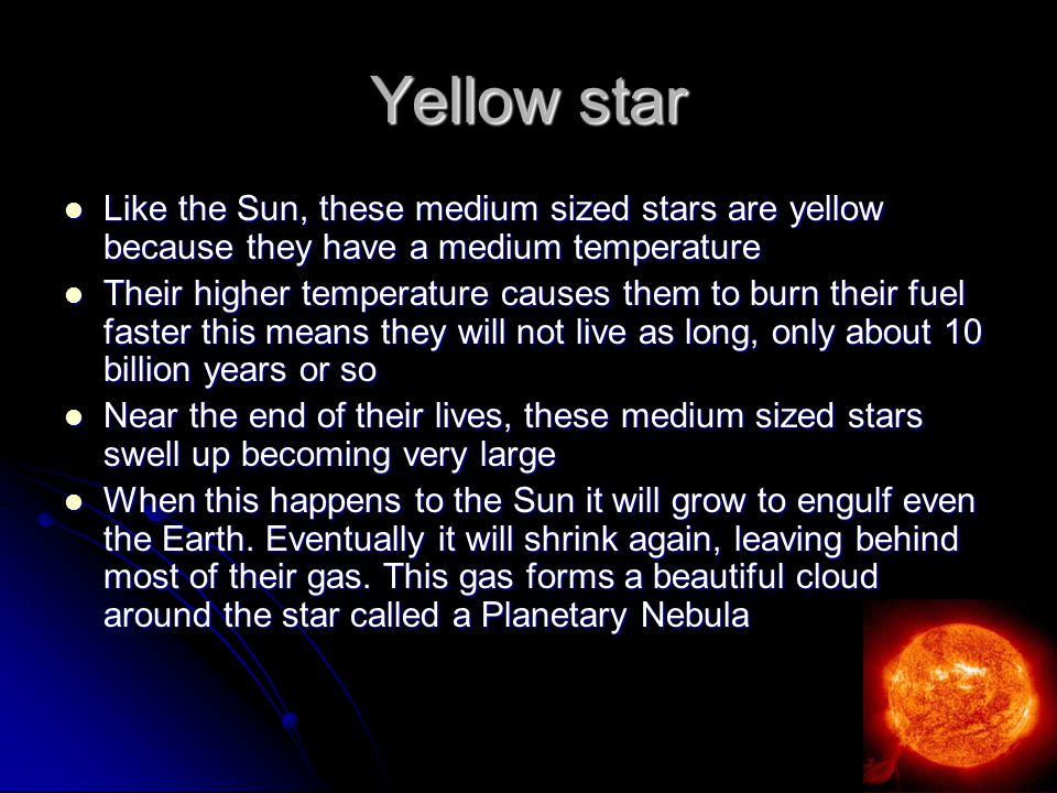Yellow star Like the Sun, these medium sized stars are yellow because they have a medium temperature.