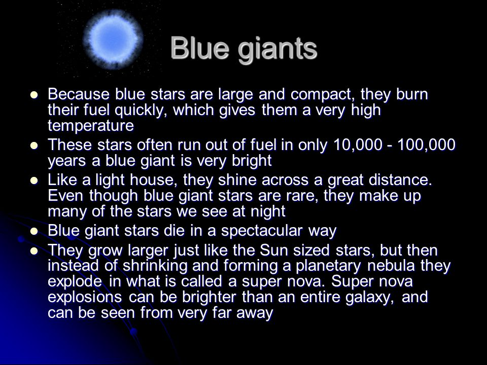 Blue giants Because blue stars are large and compact, they burn their fuel quickly, which gives them a very high temperature.