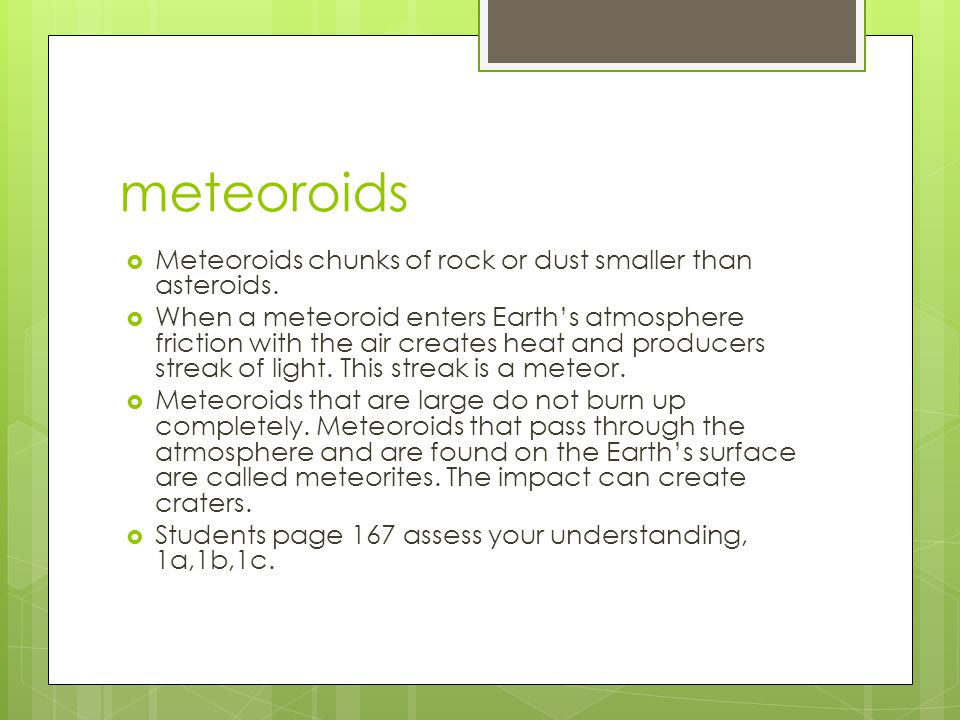 meteoroids Meteoroids chunks of rock or dust smaller than asteroids.