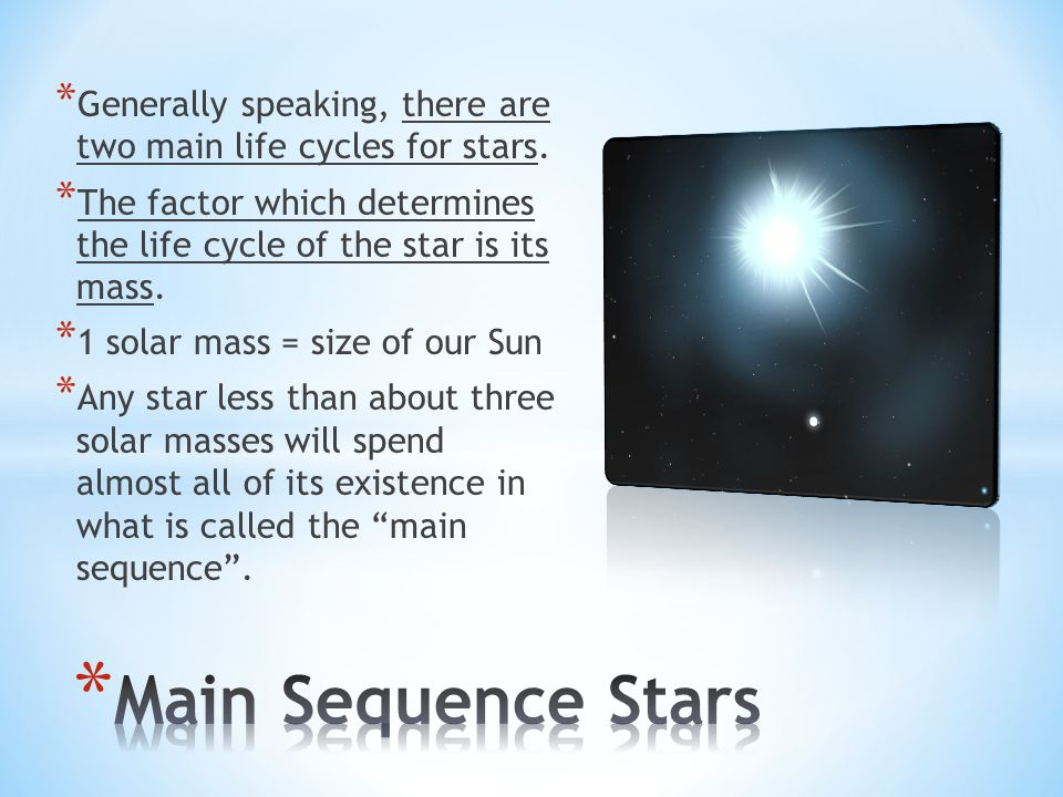 Generally speaking, there are two main life cycles for stars.