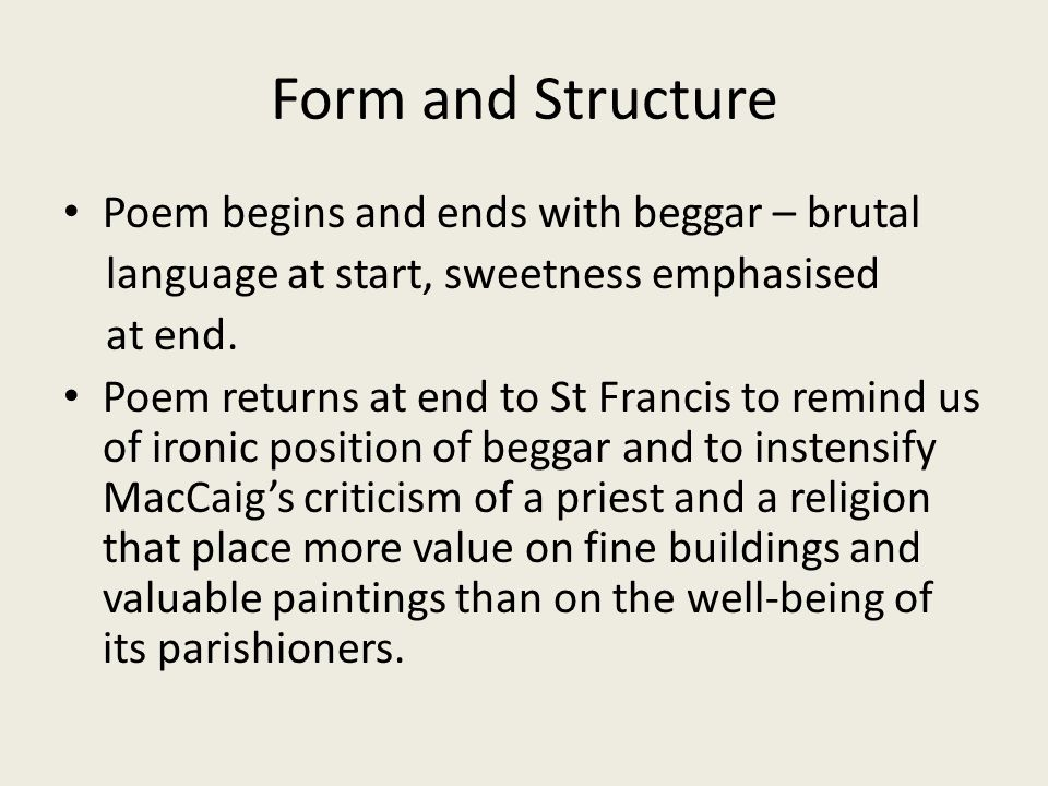 Form and Structure Poem begins and ends with beggar – brutal