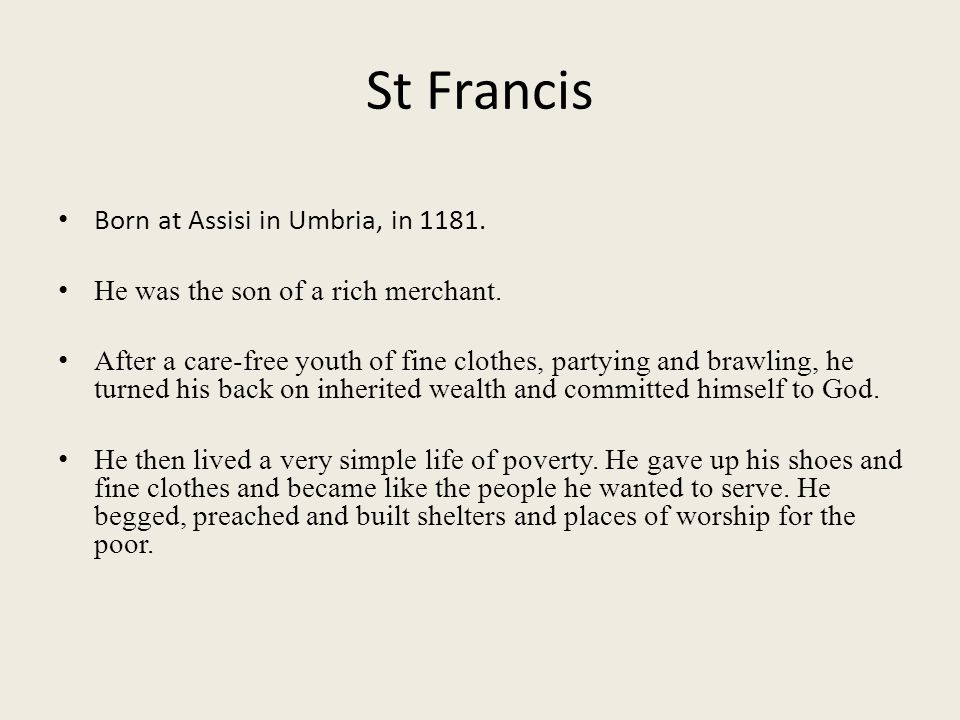 St Francis Born at Assisi in Umbria, in 1181.