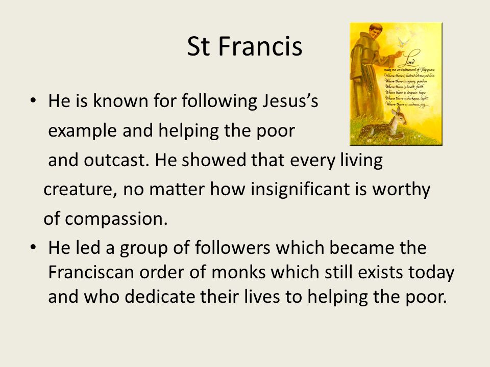St Francis He is known for following Jesus's