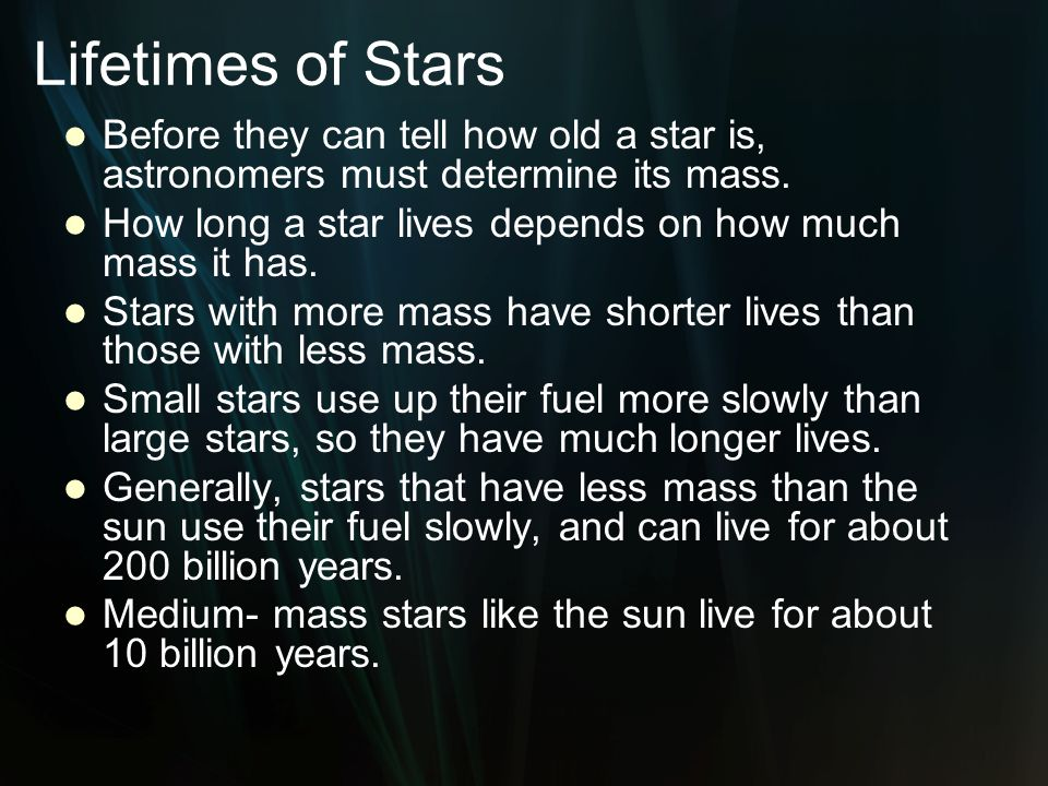 Lifetimes of Stars Before they can tell how old a star is, astronomers must determine its mass.