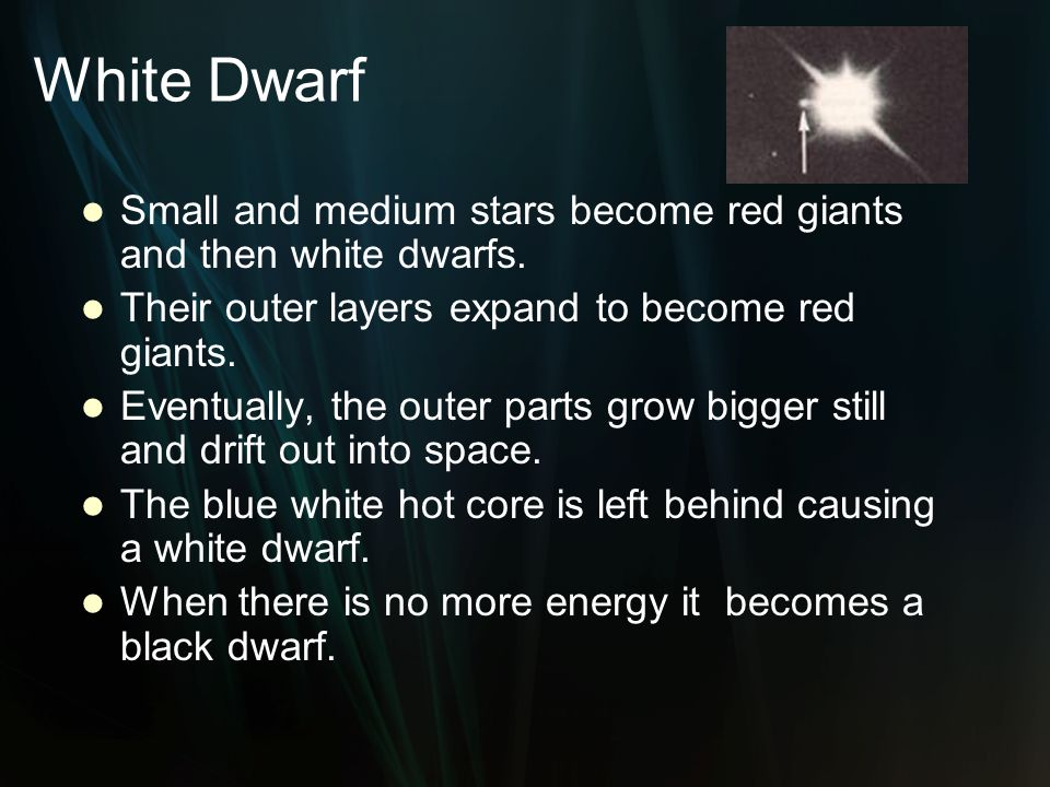 White Dwarf Small and medium stars become red giants and then white dwarfs. Their outer layers expand to become red giants.