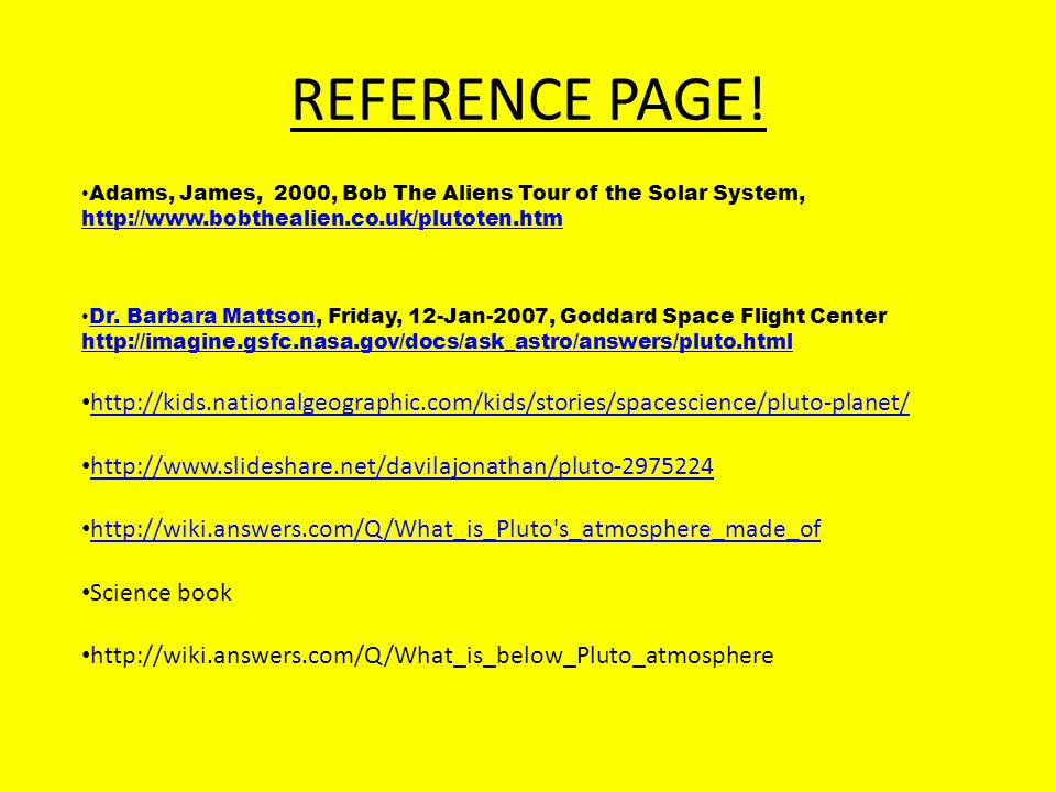 REFERENCE PAGE! Adams, James, 2000, Bob The Aliens Tour of the Solar System, http://www.bobthealien.co.uk/plutoten.htm.