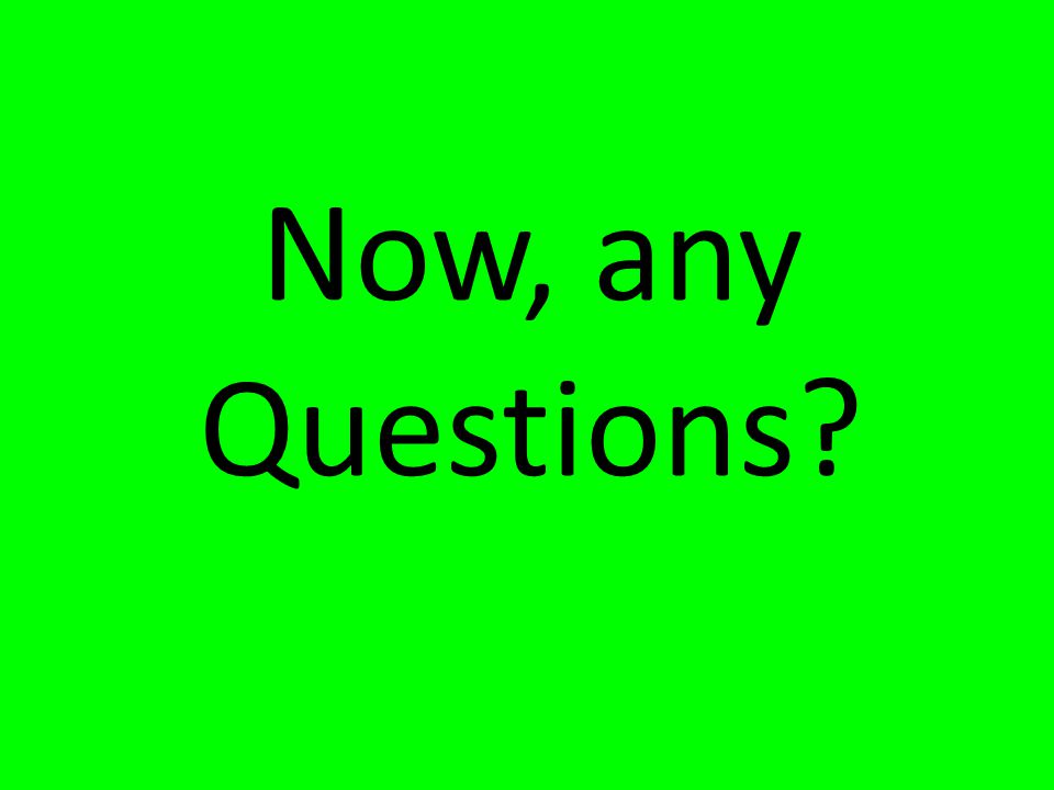 Now, any Questions