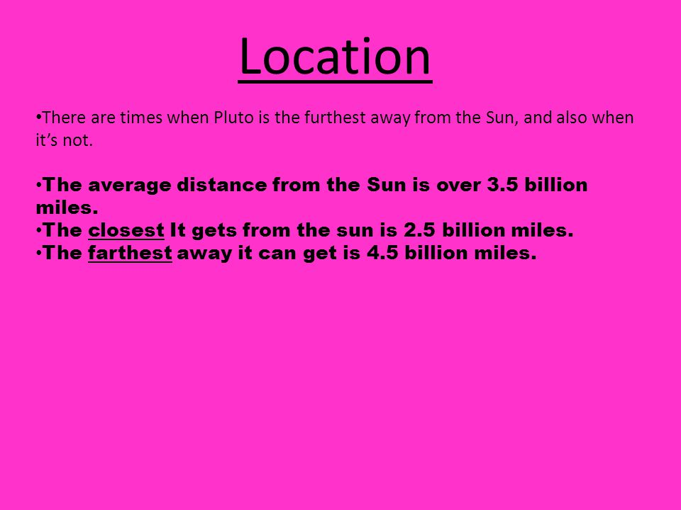 Location There are times when Pluto is the furthest away from the Sun, and also when it's not.
