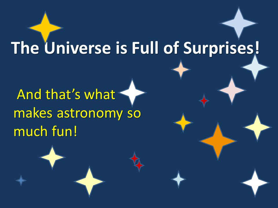 The Universe is Full of Surprises!