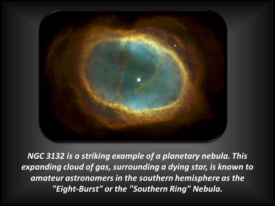 NGC 3132 is a striking example of a planetary nebula