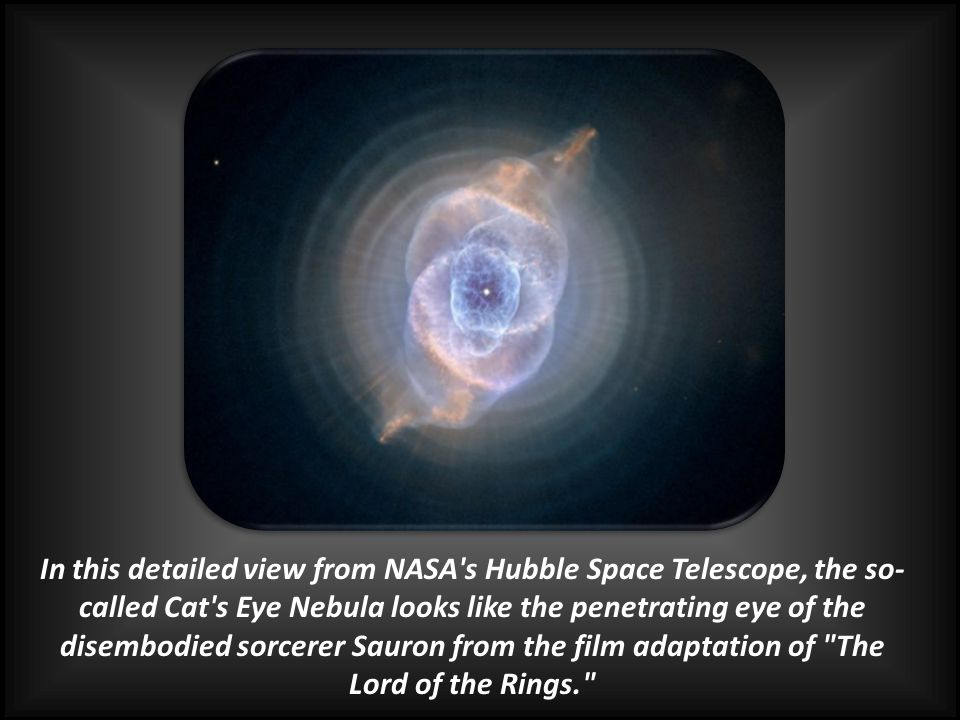 In this detailed view from NASA s Hubble Space Telescope, the so-called Cat s Eye Nebula looks like the penetrating eye of the disembodied sorcerer Sauron from the film adaptation of The Lord of the Rings.