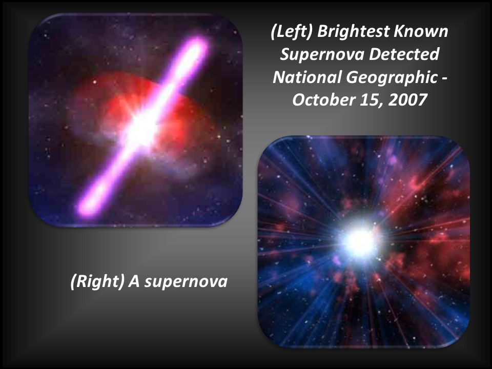 (Left) Brightest Known Supernova Detected National Geographic - October 15, 2007
