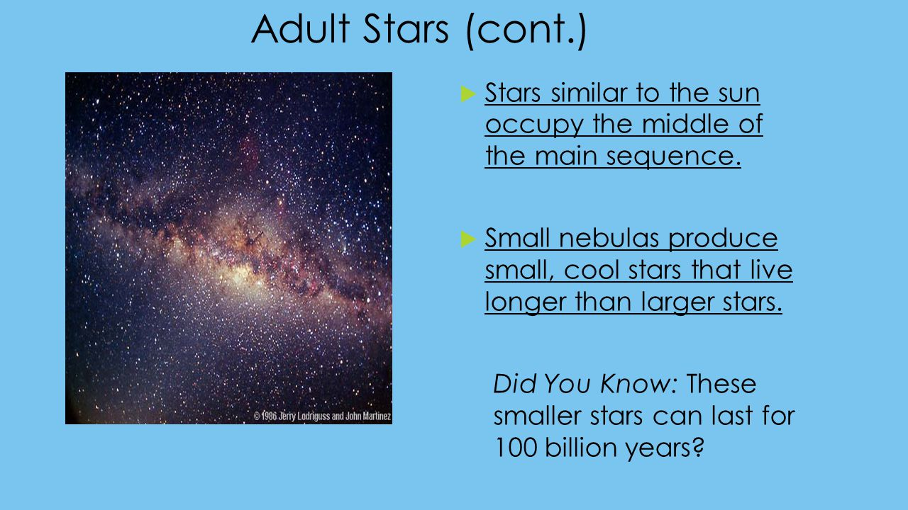 Adult Stars (cont.) Stars similar to the sun occupy the middle of the main sequence.