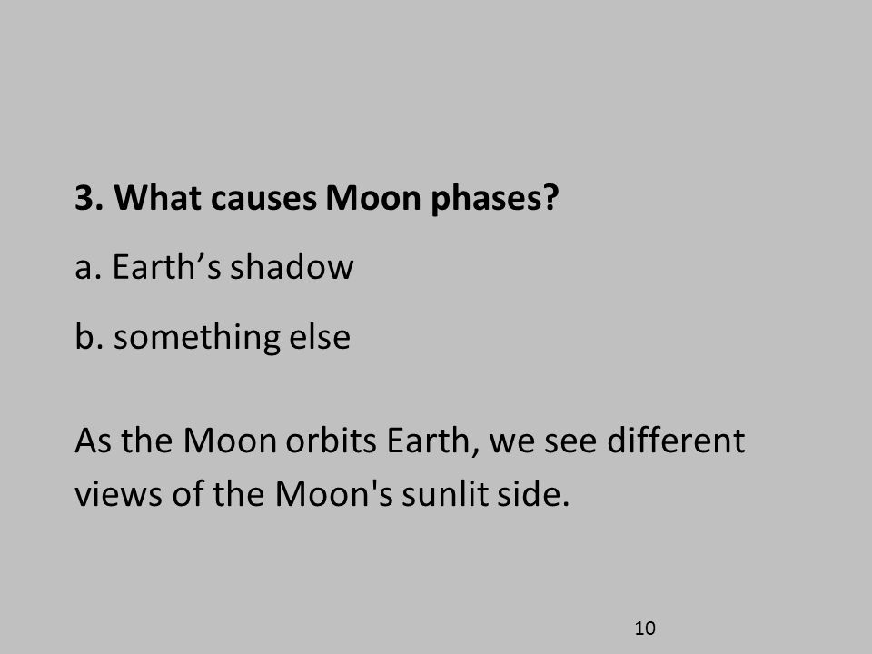3. What causes Moon phases a. Earth's shadow b. something else