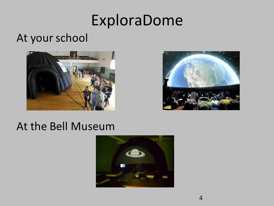 ExploraDome At your school At the Bell Museum